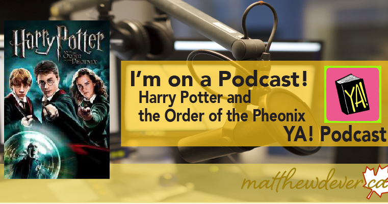I'm on a Podcast! Harry Potter and The Order of the Pheonix - YA! Podcast
